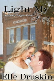 Light My Fire - The Liberty Heights Series, #4 ebook by Elle Druskin
