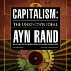 Capitalism - The Unknown Ideal audiobook by Ayn Rand, Alan Greenspan, Nathaniel Branden,...