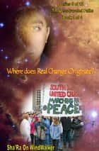 Where Does Real Change Originate ebook by Sha'Ra On WindWalker