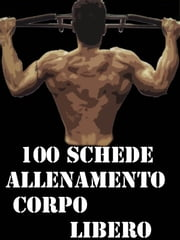 100 Schede Allenamento Corpo libero ebook by Muscle Trainer