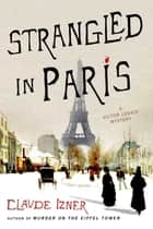 Strangled in Paris - A Victor Legris Mystery ebook by Claude Izner