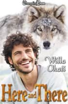 Here and There (Omega Wolves 3) ebook by Willa Okati