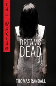 The Waking: Dreams of the Dead ebook by Thomas Randall