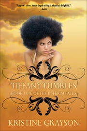 Tiffany Tumbles - Book One of the Interim Fates ebook by Kristine Grayson
