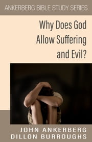 Why Does God Allow Suffering And Evil? ebook by Dillon Burroughs, John Ankerberg