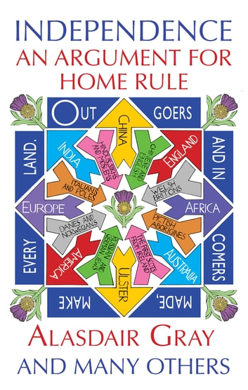 Independence - An Argument for Home Rule ebook by Alasdair Gray