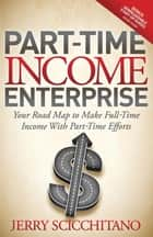 Part-Time Income Enterprise ebook by Jerry Scicchitano