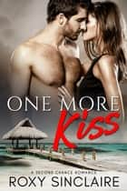 One More Kiss: A Second Chance Romance - One More Series, #1 ebook by Roxy Sinclaire