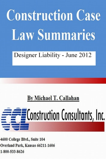 Construction Case Law Summaries: Designer Liability - June 2012 ebook by CCL Construction Consultants, Inc.
