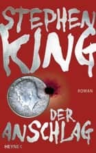 Der Anschlag ebook by Stephen King, Wulf Bergner
