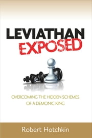 Leviathan Exposed - Exposing the Hidden Schemes of a Demonic King ebook by Robert  Hotchkin