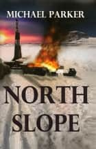 North Slope ebook by Michael Parker