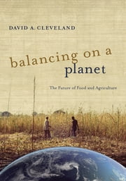 Balancing on a Planet - The Future of Food and Agriculture ebook by David A. Cleveland