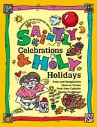 Saintly Celebrations and Holy Holidays ebook by Bernadette McCarver Snyder