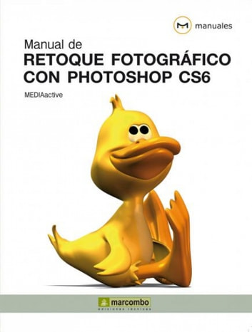 Manual de retoque fotográfico con Photoshop CS6 ebook by MEDIAactive