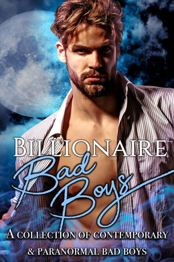 Billionaire Bad Boys - A Collection of Contemporary & Paranormal Bad Boys ebook by Calinda B,Reana Malori,Sharon Coady,Jude Ouvrard,S.E. Babin,LaVerne Thompson,Phoenix Daniels