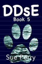 DDsE, Book 5 ebook by Sue Perry
