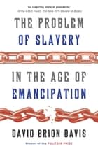 The Problem of Slavery in the Age of Emancipation ebook by David Brion Davis