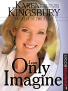 I Can Only Imagine: The Rest of the Story ebook by Karen Kingsbury