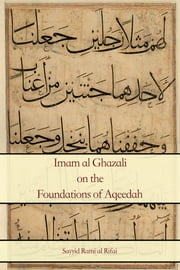 Imam al Ghazali on the Foundations of Aqeedah ebook by Rami al Rifai