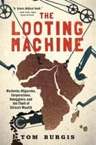 The Looting Machine ebook by Tom Burgis
