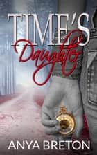 Time's Daughter ebook by Anya Breton