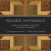 Neuro-Hypnosis: Using Self-Hypnosis to Activate the Brain for Change ebook by C. Alexander Simpkins,Annellen M. Simpkins