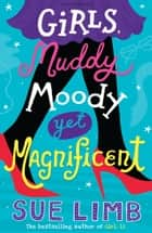 Girls, Muddy, Moody Yet Magnificent eBook by Sue Limb