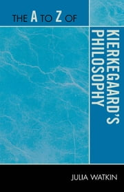 The A to Z of Kierkegaard's Philosophy ebook by Julia Watkin