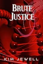 Brute Justice ebook by Kim Jewell