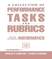 A Collection of Performance Tasks & Rubrics: High School Mathematics ebook by Charlotte Danielson,Elizabeth Marquez