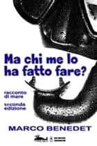 Ma chi me lo ha fatto fare? ebook by Marco Benedet