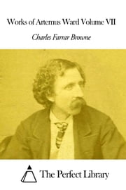 Works of Artemus Ward Volume VII ebook by Charles Farrar Browne