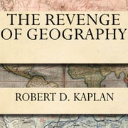 The Revenge of Geography - What the Map Tells Us About Coming Conflicts and the Battle Against Fate audiobook by Robert D. Kaplan
