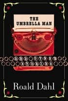 The Umbrella Man and Other Stories ebook by Roald Dahl