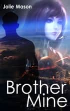 Brother Mine - Brother Assassins ebook by Jolie Mason