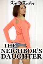 The Neighbor's Daughter ebook by Kyra Keeley