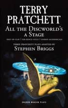 All the Discworld's a Stage - Unseen Academicals, Feet of Clay and The Rince Cycle ebook by Stephen  Briggs, Terry Pratchett