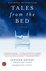 Tales from the Bed - On Living, Dying, and Having It All ebook by Jenifer Estess,Valerie Estess,Katie Couric
