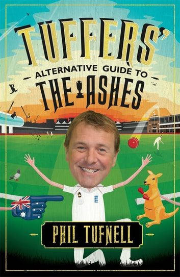 Tuffers' Alternative Guide to the Ashes - Brush up on your cricket knowledge for the 2017-18 Ashes ebook by Phil Tufnell