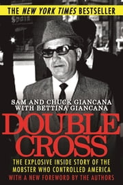 Double Cross - The Explosive Inside Story of the Mobster Who Controlled America ebook by Sam Giancana,Chuck Giancana,Bettina Giancana,Tim Newark