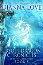 Treoir Dragon Chronicles of the Belador World: Book 5 ebook by