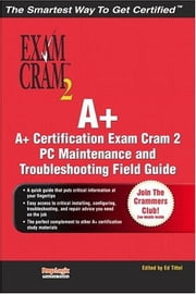 A+ Certification Exam Cram 2 PC Maintenance and Troubleshooting Field Guide ebook by Brooks, Charles J.