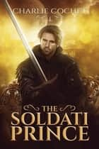 The Soldati Prince ebook by Charlie Cochet