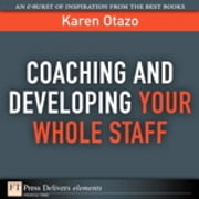 Coaching and Developing Your Whole Staff ebook by Karen Otazo