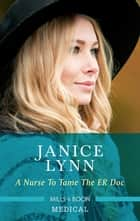 A Nurse to Tame the ER Doc ebook by Janice Lynn
