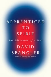 Apprenticed To Spirit - The Education of a Soul ebook by David Spangler
