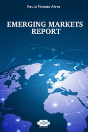 Emerging Markets Report ebook by Paulo Vicente Alves
