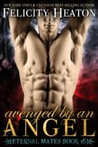 Avenged by an Angel (Eternal Mates Romance Series Book 16) ebook by Felicity Heaton