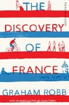 The Discovery of France - Picador Classic ebook by Graham Robb